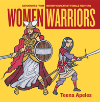 Women Warriors: Adventures from History's Greatest by Teena Apeles